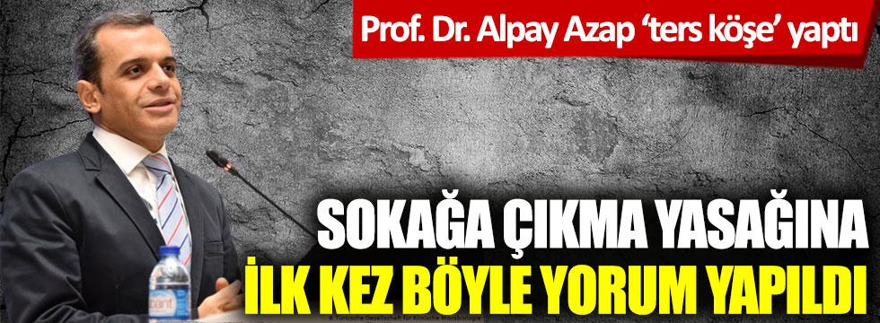 Prof. Dr. Alpay Azap ters köşe yaptı! Sokağa çıkma yasağına ilk kez böyle yorum yapıldı
