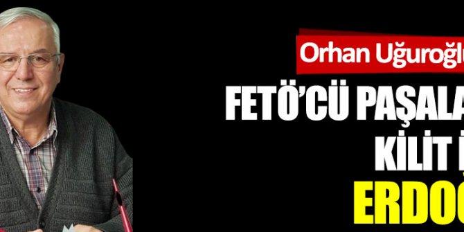 FETÖ'cü paşalarda kilit isim: Erdoğan
