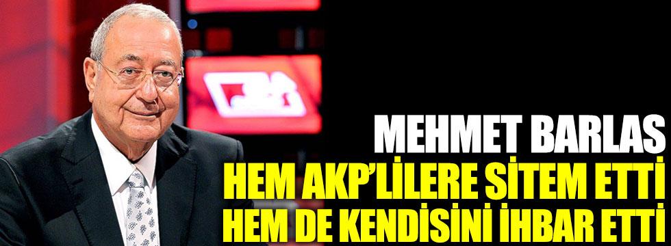 Mehmet Barlas hem AKP'lilere sitem etti, hem de kendini ihbar etti!