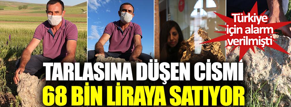 Türkiye için alarm verilmişti: Tarlasına düşen cismi 68 bin liraya satıyor