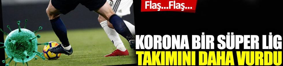 Korona virüs bir Süper Lig takımını daha vurdu