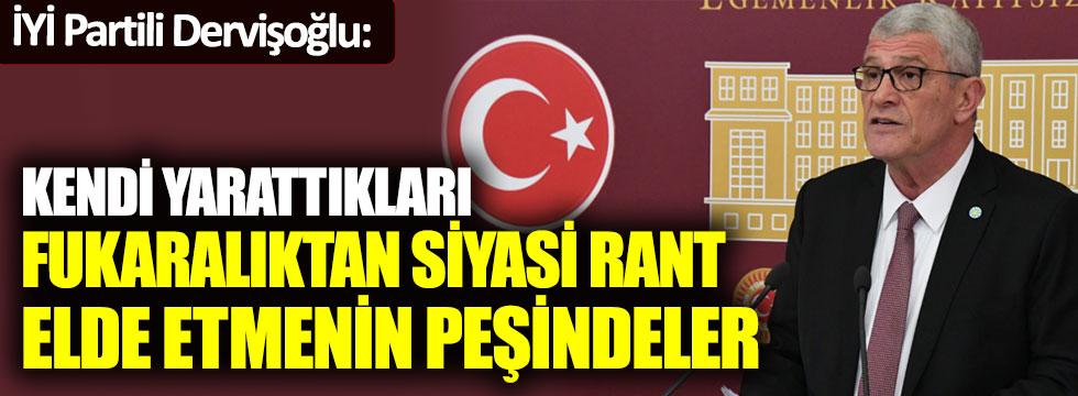 """İYİ Partili Dervişoğlu: """"Kendi yarattıkları fukaralıktan siyasi rant elde etmenin peşindeler"""""""