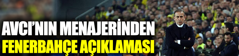 Avcı'nın menajerinden Fenerbahçe açıklaması