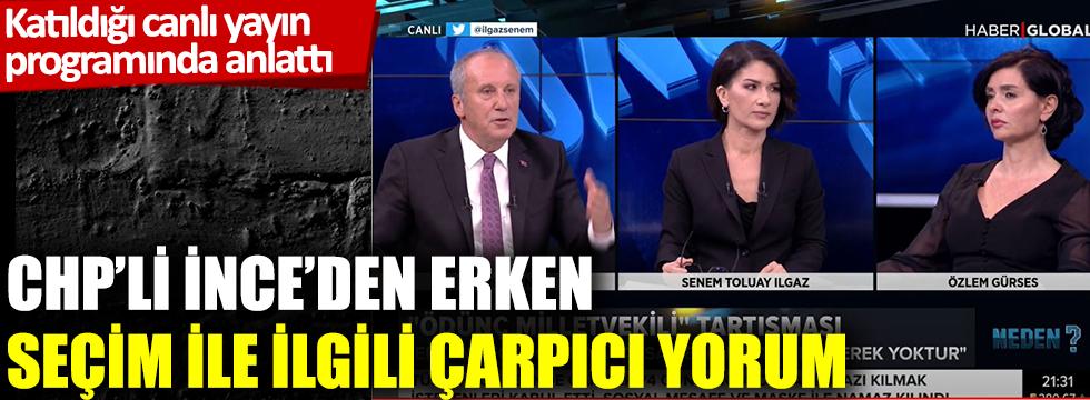 CHP'li İnce'den erken seçim ile ilgili çarpıcı yorum
