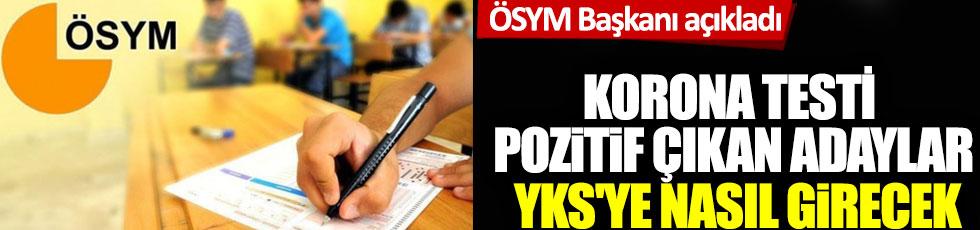 ÖSYM Başkanı açıkladı: Korona testi pozitif çıkan adaylar YKS'ye nasıl girecek?