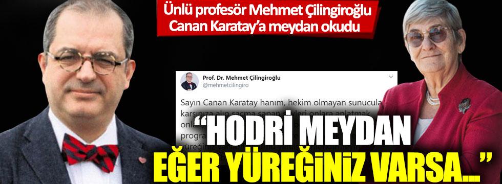 Prof. Mehmet Çilingiroğlu, Canan Karatay'a meydan okudu!