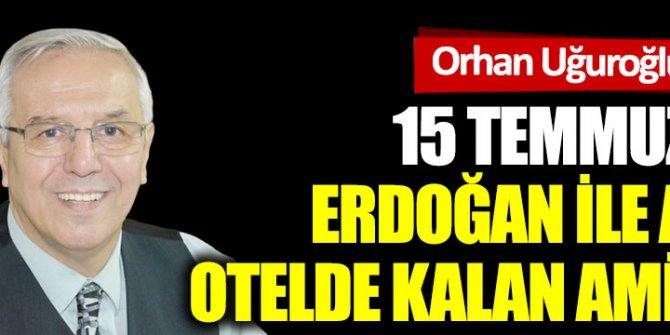 15 Temmuz'da Erdoğan ile aynı otelde kalan Amiral…
