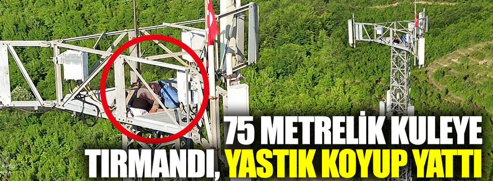 75 metrelik kuleye tırmandı yastık koyup yattı