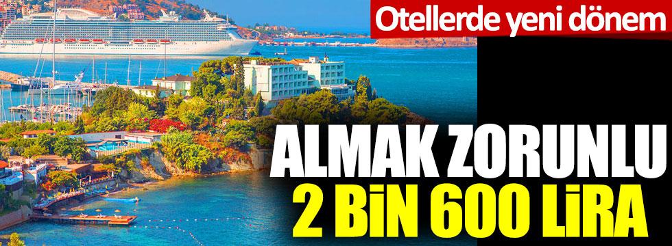Otellerde yeni dönem: Almak zorunlu 2 bin 600 lira