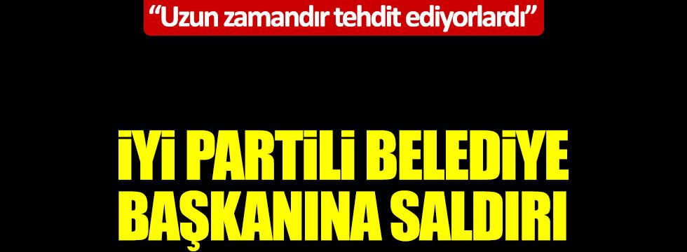 """İYİ Partili Belediye Başkanına saldırı: """"Uzun zamandır tehdit ediyorlardı"""""""
