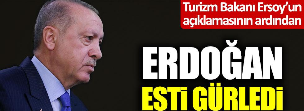 Turizm Bakanı Nuri Ersoy'un açıklamalarının ardından Erdoğan esti gürledi