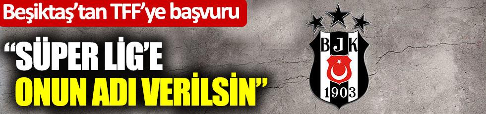 """Beşiktaş'ın TFF'ye başvuru: """"Süper Lig'e onun adı verilsin"""""""