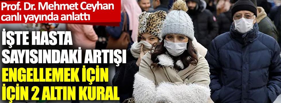 Prof. Dr. Mehmet Ceyhan açıkladı: İşte hasta sayısındaki artışı engellemek için 2 altın kural