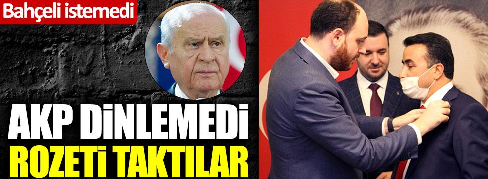 Devlet Bahçeli istemedi, AKP dinlemedi! Rozeti taktılar