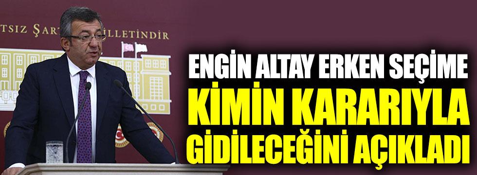 Engin Altay, kimin kararıyla erken seçime gidileceğini açıkladı