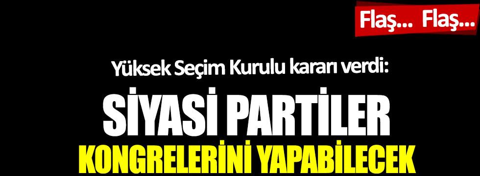 Yüksek Seçim Kurulu kararı verdi: Siyasi partiler kongrelerini yapabilecek