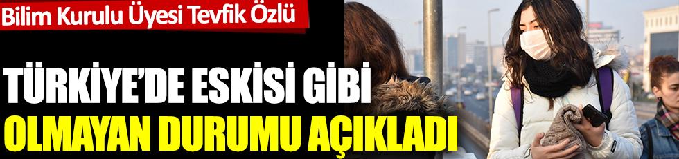 Bilim Kurulu üyesi Tevfik Özlü, Türkiye'de eskisi gibi olmayan durumu açıkladı