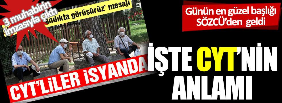 Günün en güzel manşeti Sözcü'den: EYT'den sonra CYT'liler isyanda