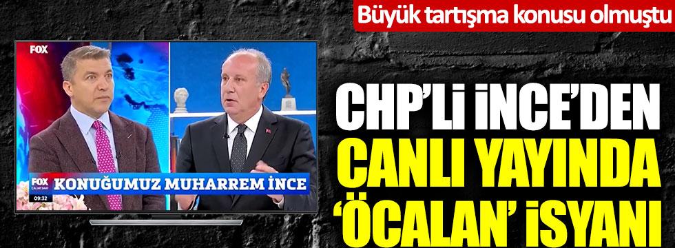 CHP'li Muharrem İnce'den canlı yayında Osman Öcalan isyanı