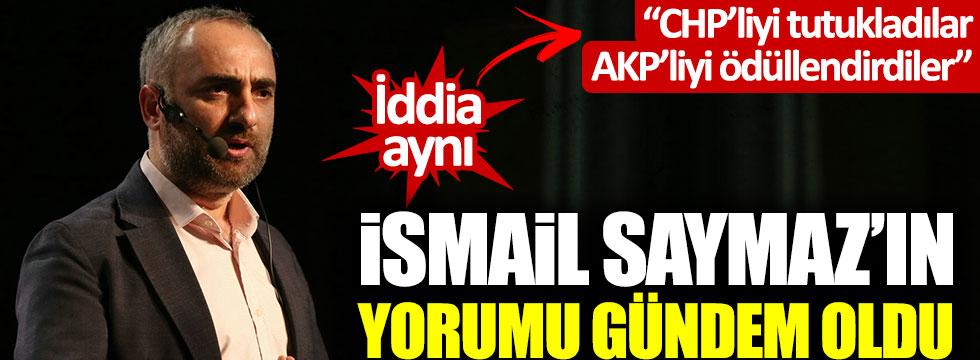 """İsmail Saymaz'ın yorumu gündem oldu: """"CHP'liyi tutukladılar, AKP'liyi ödüllendirdiler"""""""