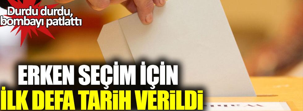 Durdu durdu, bombayı patlattı: Erken seçim için ilk defa tarih verildi!