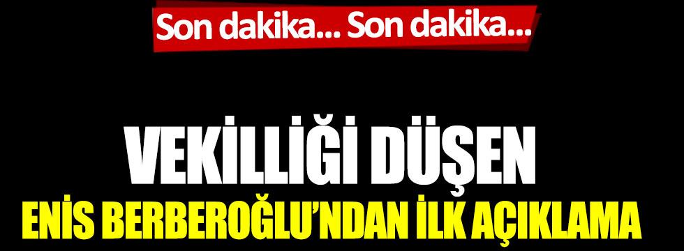 Vekilliği düşen Enis Berberoğlu'ndan ilk açıklama