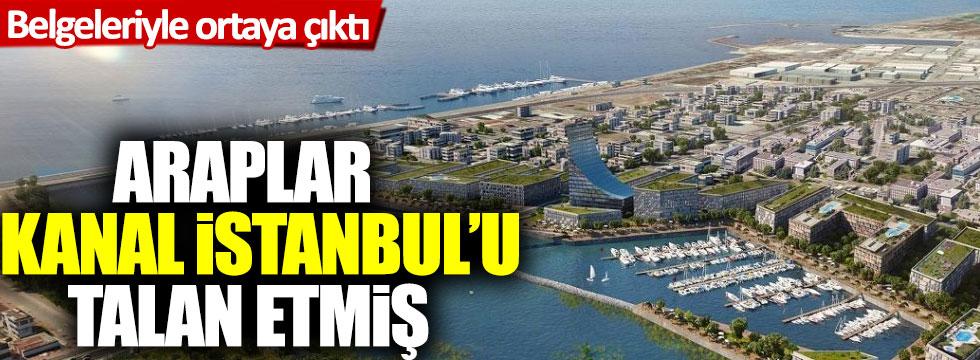 Belgeleriyle ortaya çıktı: Araplar Kanal İstanbul'u talan etmiş!