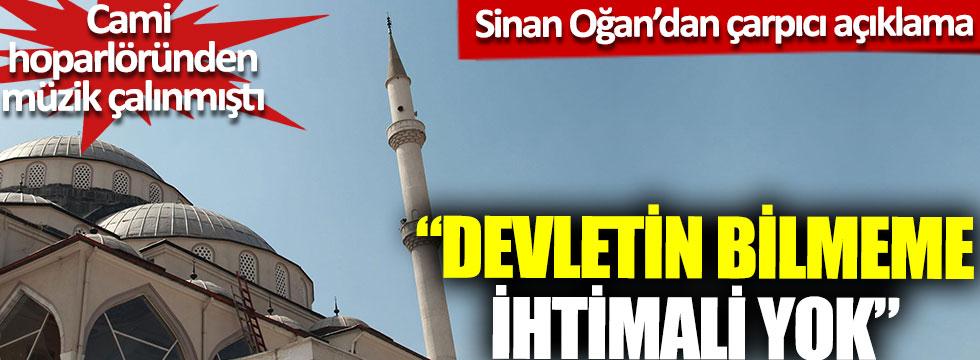 """Sinan Oğan'dan çarpıcı açıklama: """"Devletin bilmeme ihtimali yok"""", Cami hoparlöründen müzik çalınmıştı"""