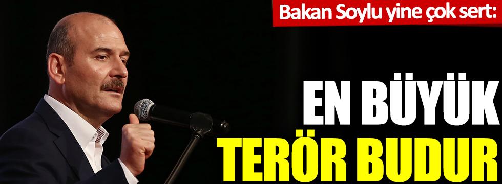 Bakan Soylu yine çok sert: En büyük terör budur