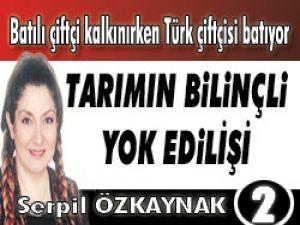 TARIMIN BİLİNÇLİ YOK EDİLİŞİ - 2 -