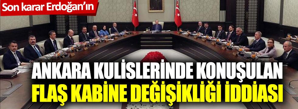 Ankara kulislerinde konuşulan flaş kabine değişikliği iddiası: Son karar Erdoğan'ın