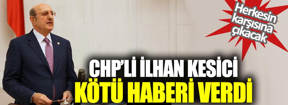CHP'li İlhan Kesici kötü haberi verdi: Herkesin karşısına çıkacak