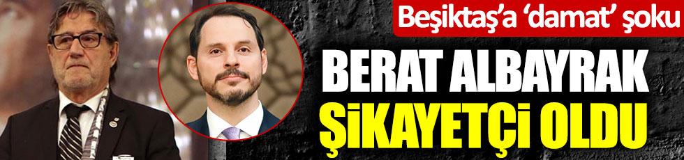 Beşiktaş'a 'damat' şoku! Berat Albayrak şikayetçi oldu