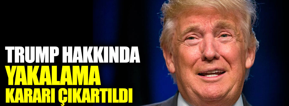 ABD Başkanı Trump hakkında yakalama kararı çıkartıldı