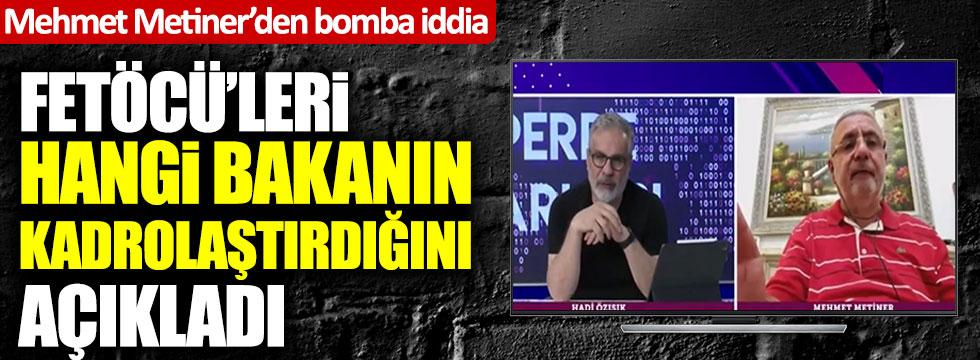 AKP'li Mehmet Metiner'den bomba iddia: FETÖ'cüleri hangi bakanın kadrolaştırdığını açıkladı