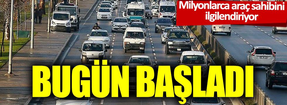 Milyonlarca araç sahibini ilgilendiriyor:  Bugün başladı