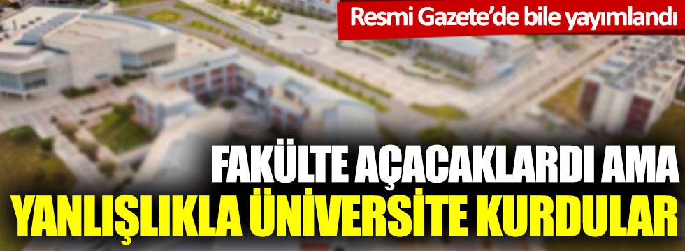 Fakülte kuracaklardı üniversite kurdular: Resmi Gazete'de bile yayımlandı