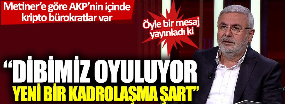 Metiner'e göre AKP'nin içinde kripto bürokratlar var: Dibimiz oyuluyor, yeni bir kadrolaşma şart