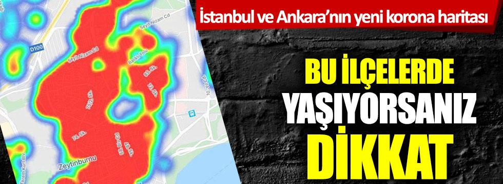 İstanbul ve Ankara'nın yeni korona haritası! Bu ilçelerde yaşıyorsanız dikkat!