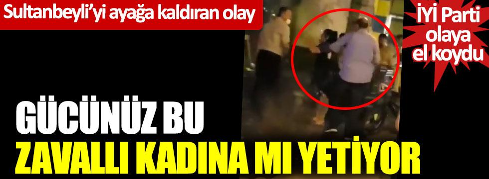 Sultanbeyli'yi ayağa kaldıran olay… Gücünüz bu zavallı kadına mı yetiyor? İYİ Parti olaya el koydu
