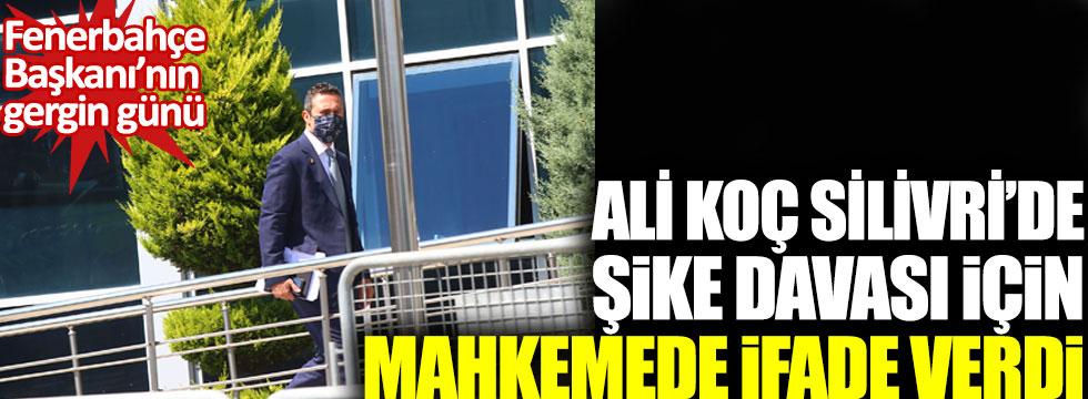 Fenerbahçe Başkanı Ali Koç, Silivri'deki şike davası için mahkemede ifade verdi