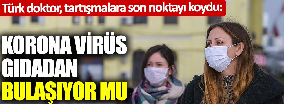Korona virüs gıdadan bulaşıyor mu: Türk doktor, tartışmalara son noktayı koydu