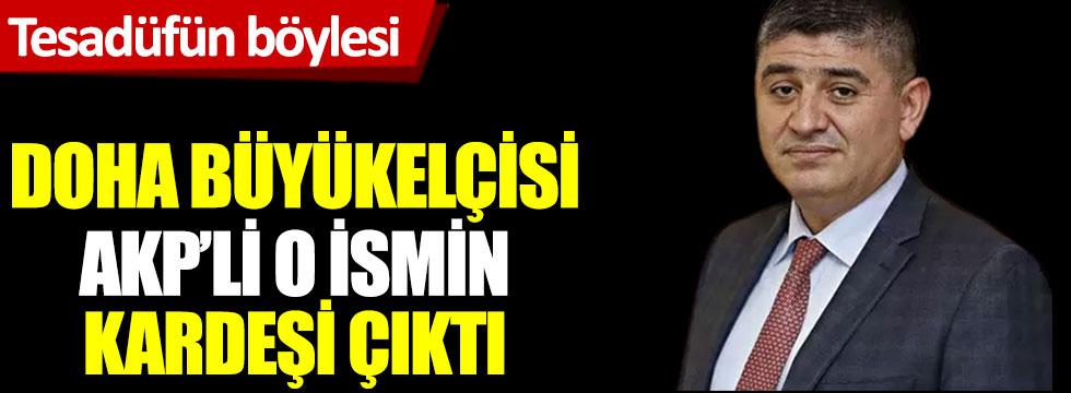 Tesadüfün böylesi! Doha Büyükelçisi AKP'li o ismin kardeşi çıktı
