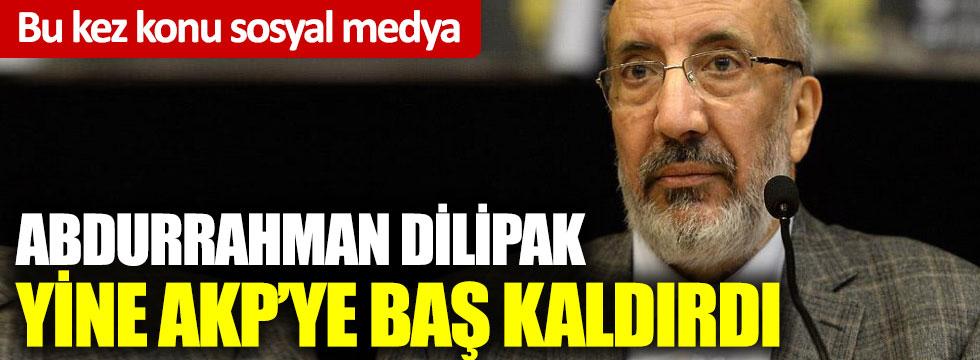 Bu kez konu sosyal medya: Abdurrahman Dilipak yine AKP'ye baş kaldırdı