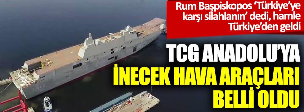 Rum Başpiskopos 'Türkiye'ye karşı silahlanın' dedi, hamle Türkiye'den geldi: TCG Anadolu'ya inecek hava araçları belli oldu