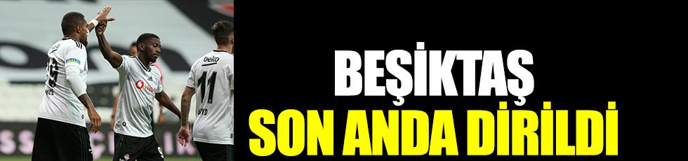 Beşiktaş son anda dirildi!
