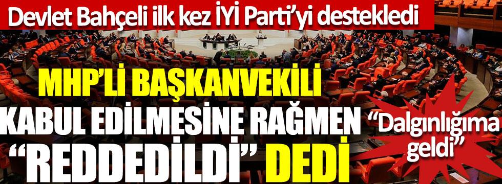 """Devlet Bahçeli ilk kez İYİ Parti'yi destekledi, MHP'li Başkanvekili kabul edilmesine rağmen """"reddedildi"""" dedi"""