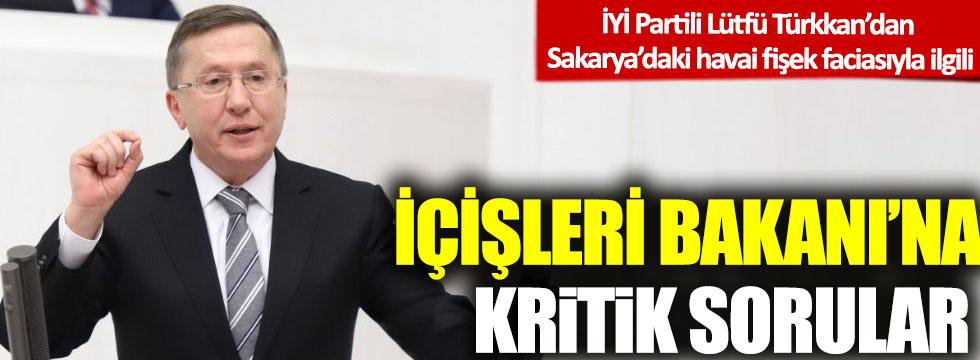 İYİ Partili Lütfü Türkkan'dan Sakarya'daki havai fişek faciasıyla ilgili İçişleri Bakanı'na kritik sorular