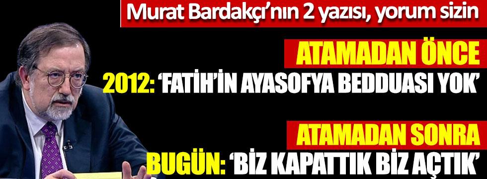"""Murat Bardakçı'dan 8 sene arayla 2 farklı Ayasofya yazısı """"Fatih'in Ayasofya Bedduası"""" yok, """"Ayasofya'yı biz kapattık, biz açtık"""""""