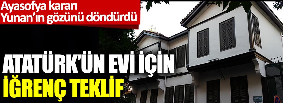 Ayasofya kararı Yunan'ın gözünü döndürdü: Atatürk'ün Selanik'teki evi için iğrenç teklif
